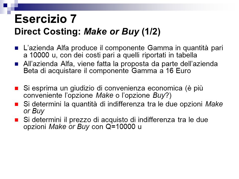 Esercizio 7 Direct Costing: Make or Buy (1/2)