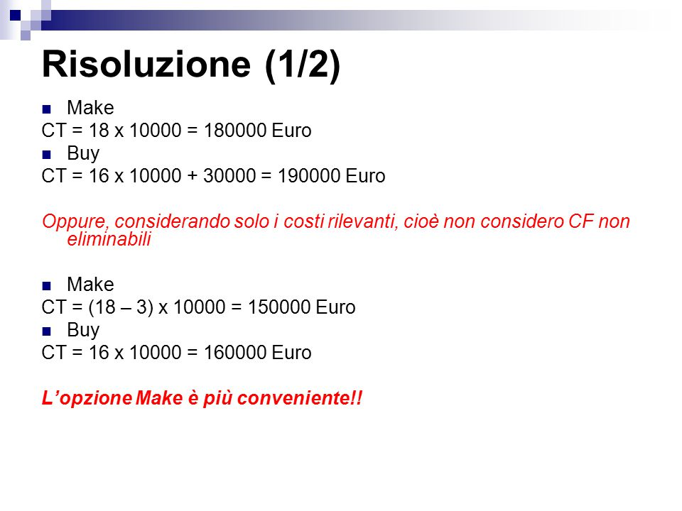 Risoluzione (1/2) Make CT = 18 x 10000 = 180000 Euro Buy