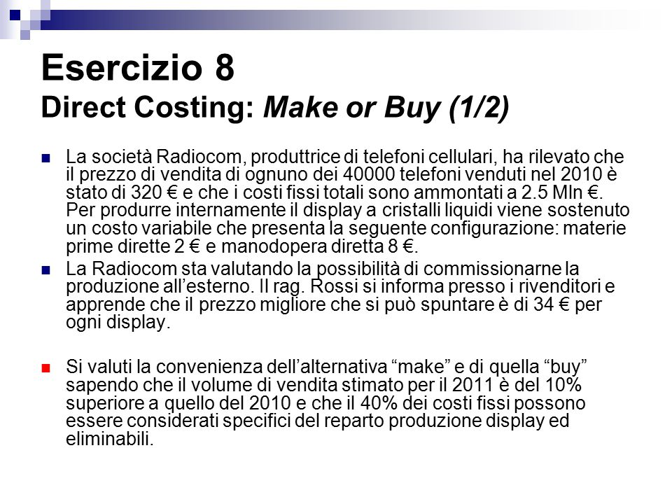 Esercizio 8 Direct Costing: Make or Buy (1/2)