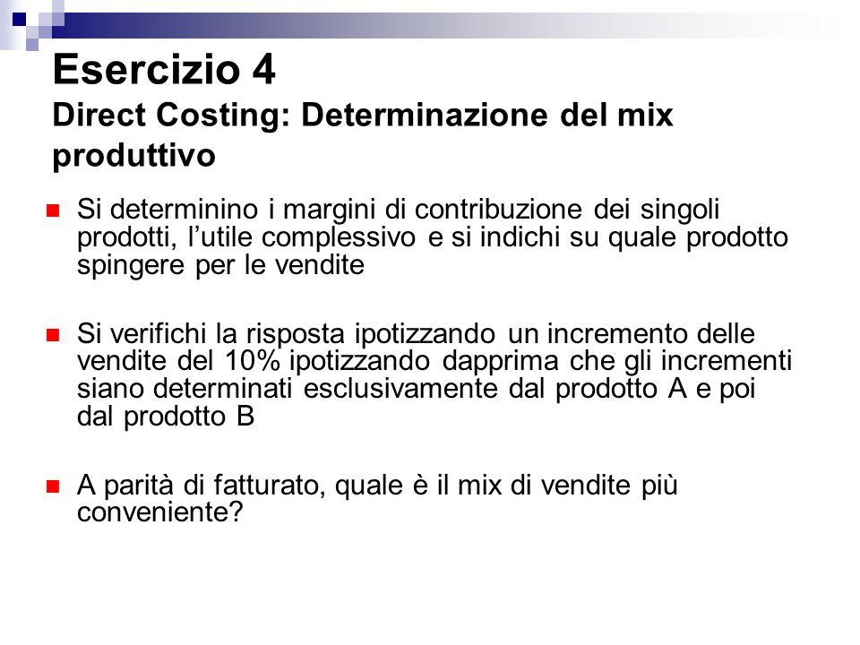 Esercizio 4 Direct Costing: Determinazione del mix produttivo