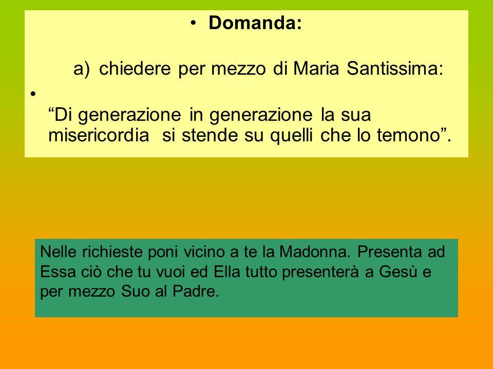 a) chiedere per mezzo di Maria Santissima:
