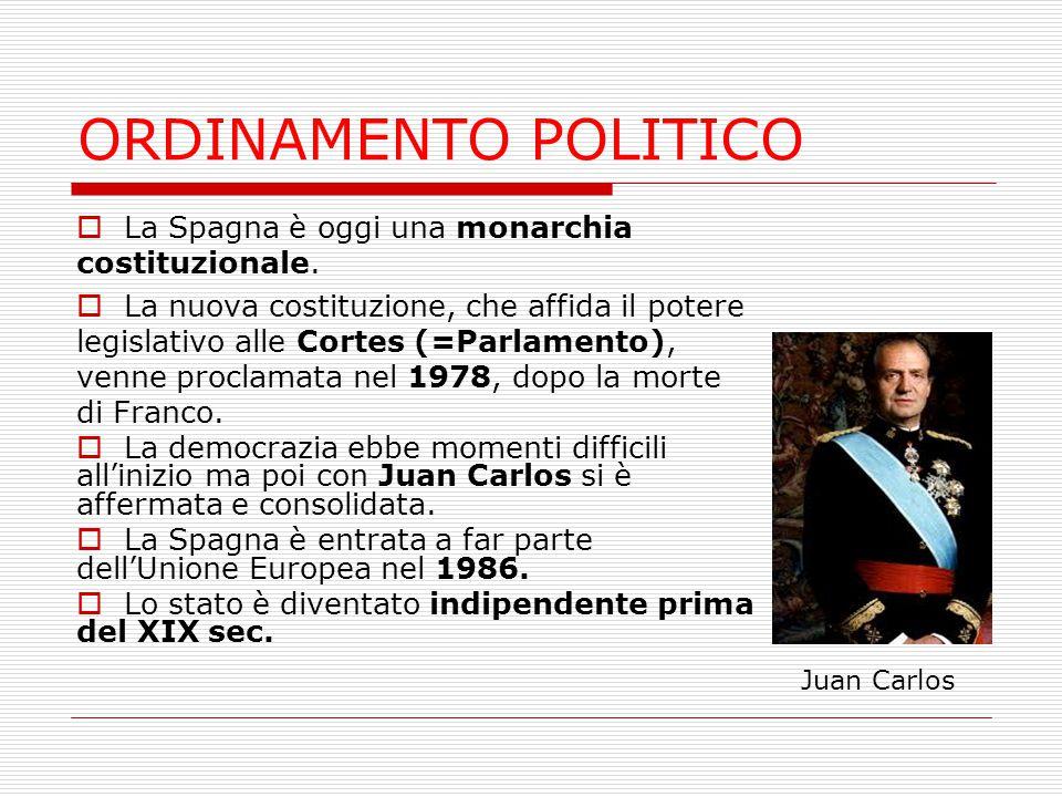 ORDINAMENTO POLITICO La Spagna è oggi una monarchia costituzionale.