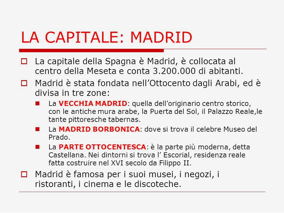 LA CAPITALE: MADRID La capitale della Spagna è Madrid, è collocata al centro della Meseta e conta 3.200.000 di abitanti.