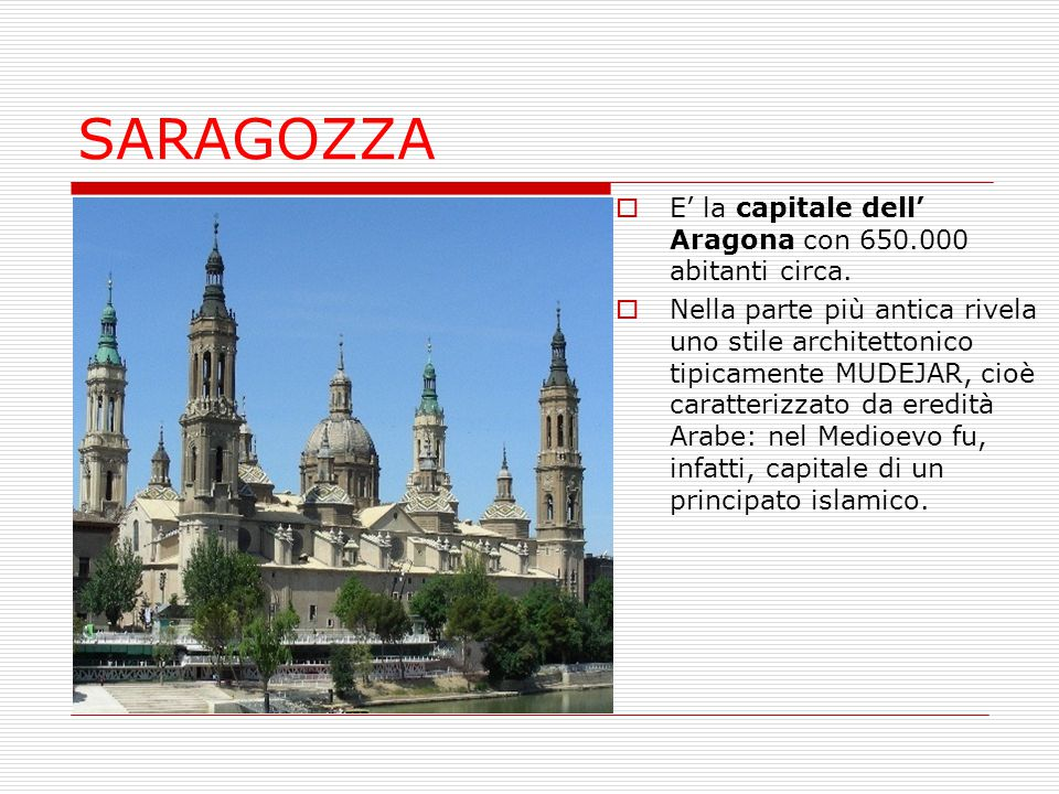 SARAGOZZA E' la capitale dell' Aragona con 650.000 abitanti circa.
