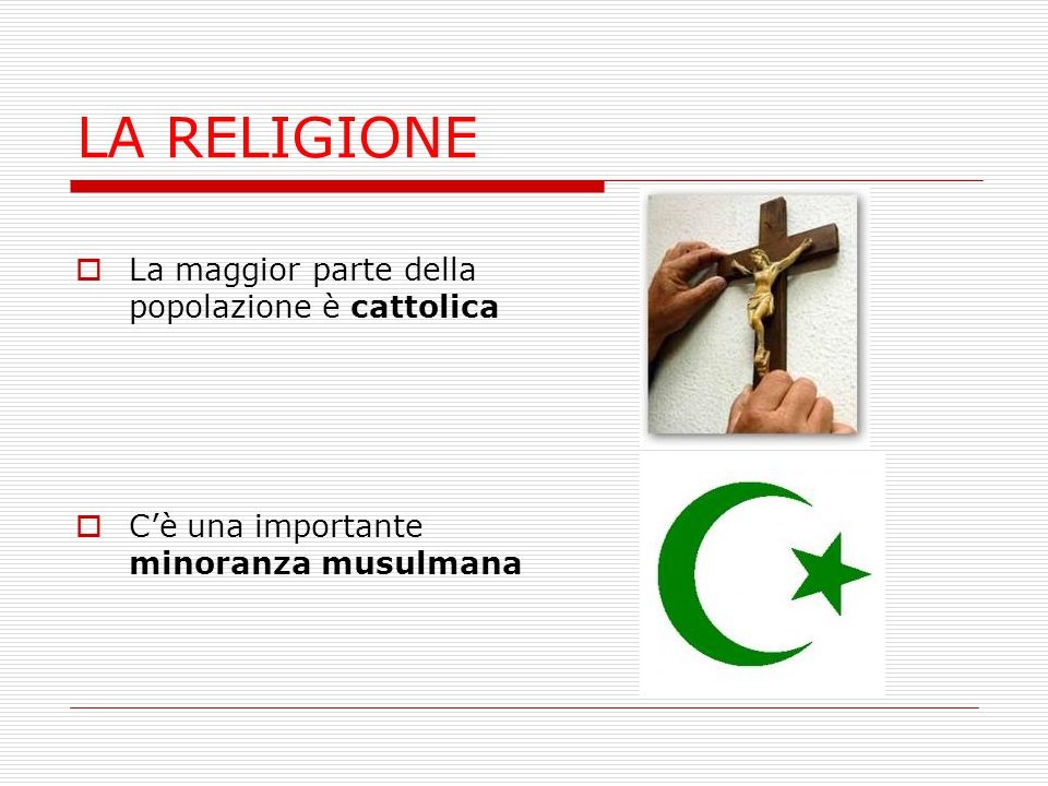 LA RELIGIONE La maggior parte della popolazione è cattolica