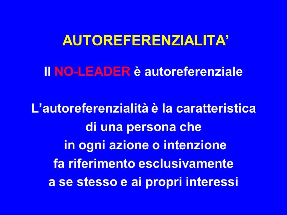 AUTOREFERENZIALITA' Il NO-LEADER è autoreferenziale