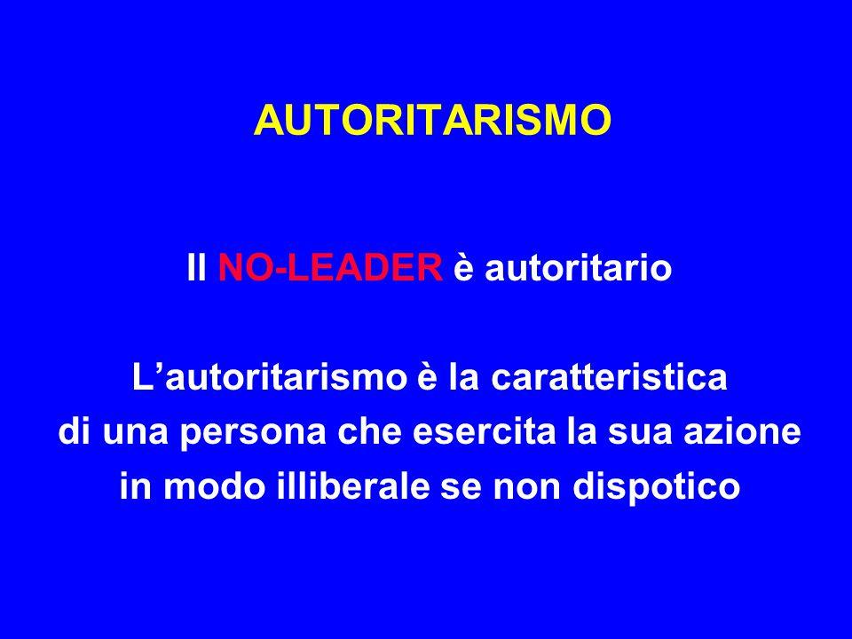 AUTORITARISMO Il NO-LEADER è autoritario