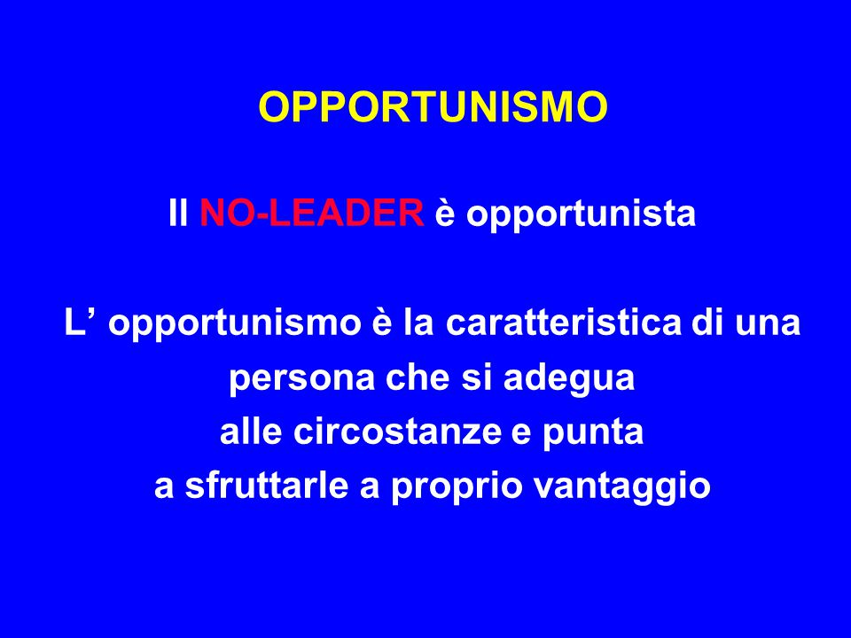 OPPORTUNISMO Il NO-LEADER è opportunista
