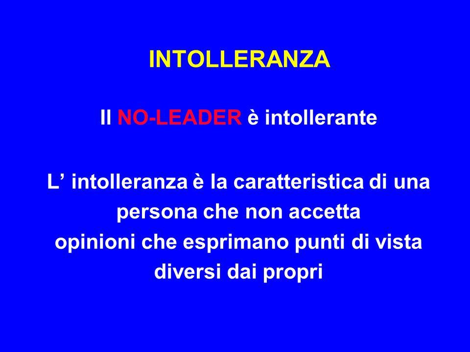 INTOLLERANZA Il NO-LEADER è intollerante
