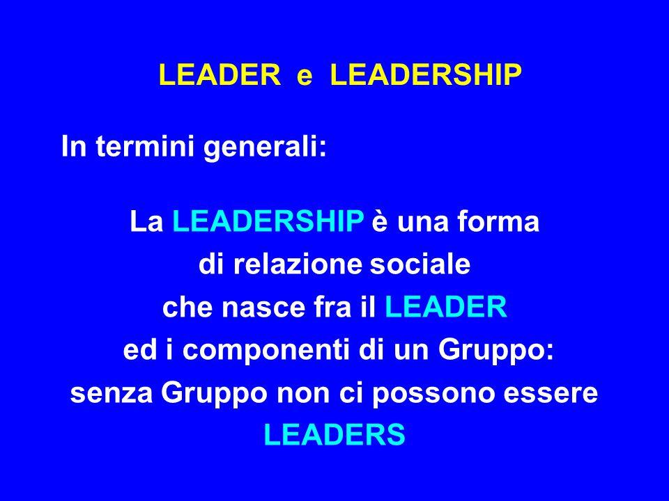La LEADERSHIP è una forma di relazione sociale che nasce fra il LEADER