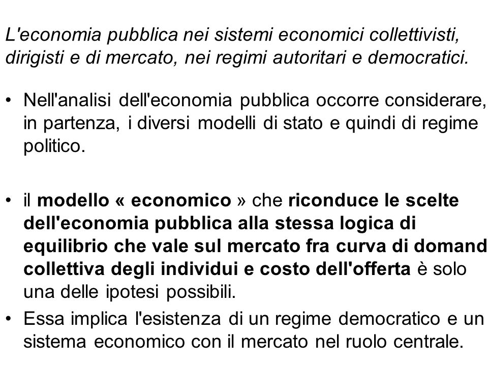 L economia pubblica nei sistemi economici collettivisti, dirigisti e di mercato, nei regimi autoritari e democratici.