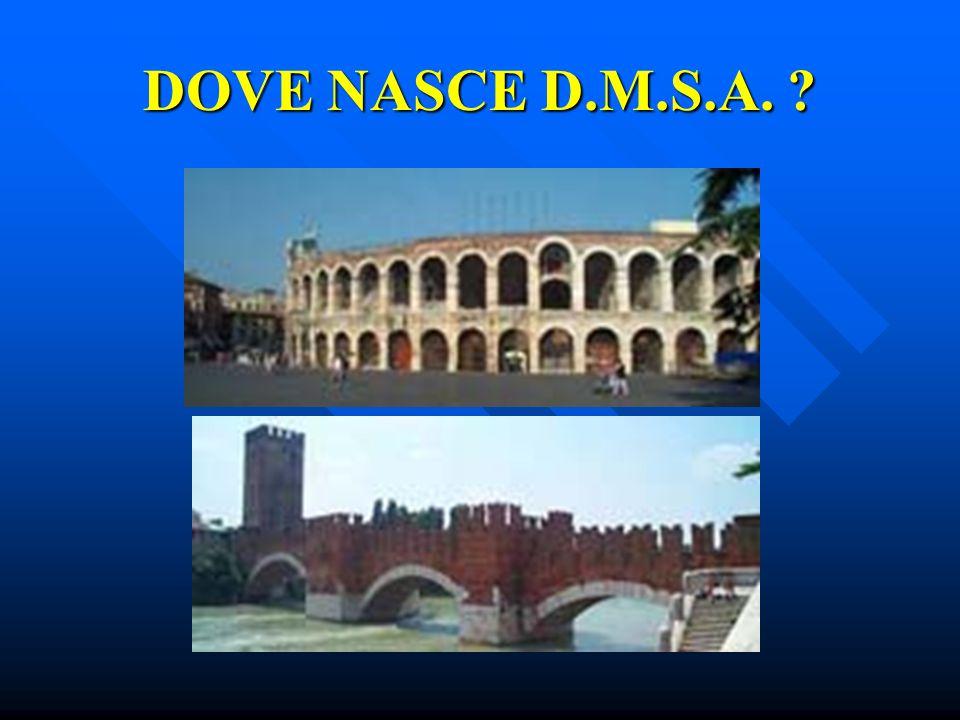 DOVE NASCE D.M.S.A.
