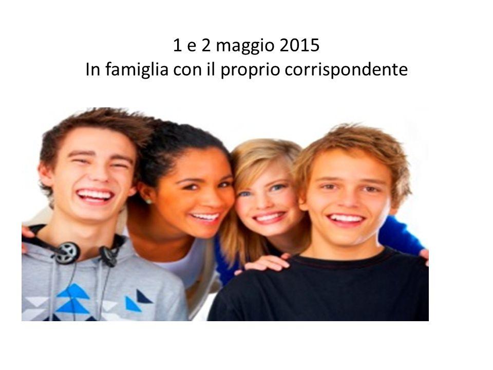 1 e 2 maggio 2015 In famiglia con il proprio corrispondente