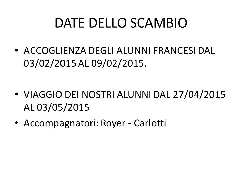DATE DELLO SCAMBIO ACCOGLIENZA DEGLI ALUNNI FRANCESI DAL 03/02/2015 AL 09/02/2015. VIAGGIO DEI NOSTRI ALUNNI DAL 27/04/2015 AL 03/05/2015.