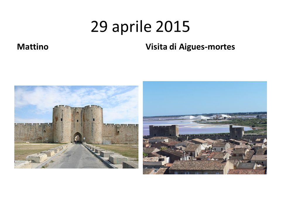 29 aprile 2015 Mattino Visita di Aigues-mortes