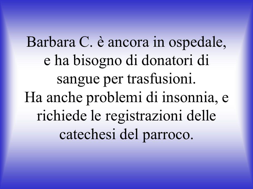Barbara C. è ancora in ospedale, e ha bisogno di donatori di sangue per trasfusioni.