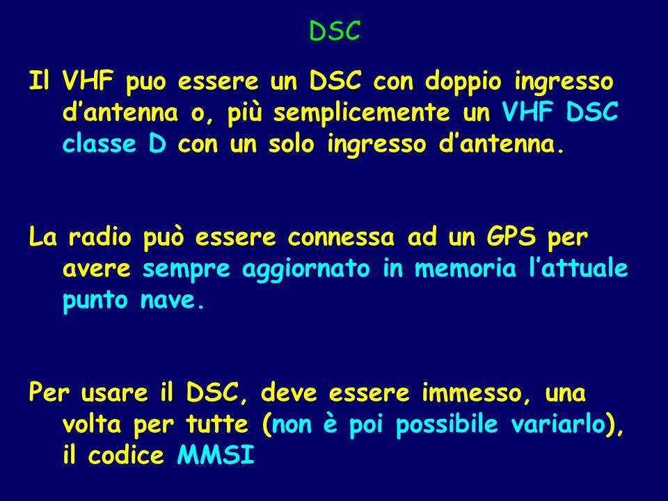 DSC Il VHF puo essere un DSC con doppio ingresso d'antenna o, più semplicemente un VHF DSC classe D con un solo ingresso d'antenna.