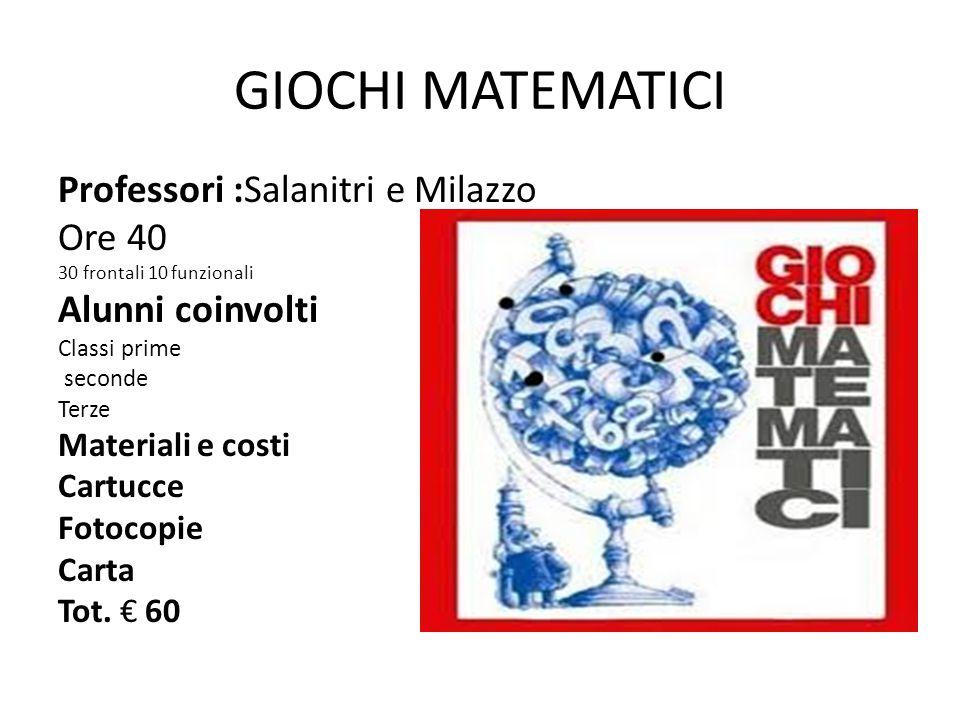GIOCHI MATEMATICI Professori :Salanitri e Milazzo Ore 40