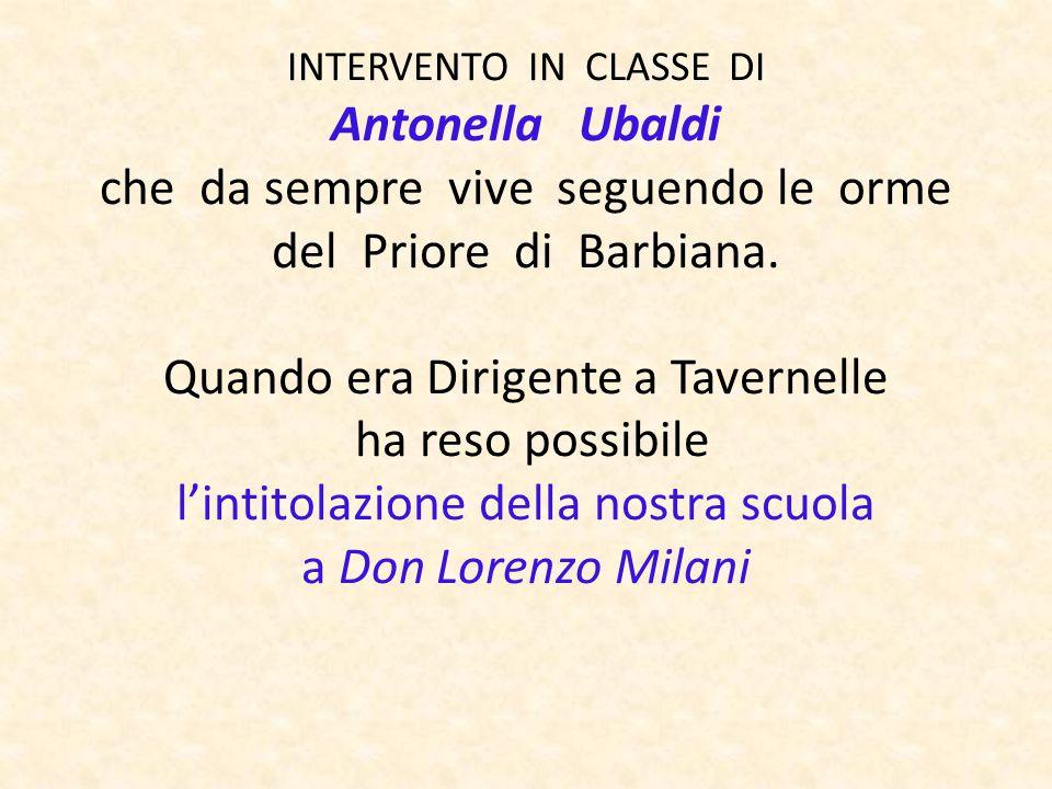 INTERVENTO IN CLASSE DI Antonella Ubaldi che da sempre vive seguendo le orme del Priore di Barbiana.