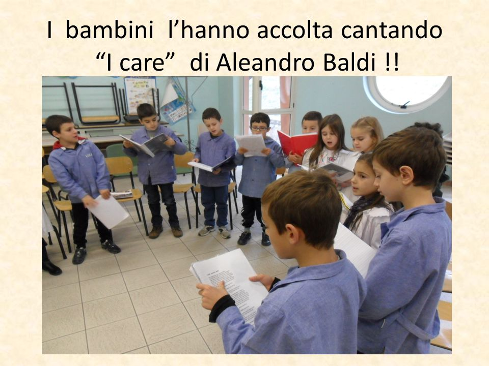 I bambini l'hanno accolta cantando I care di Aleandro Baldi !!