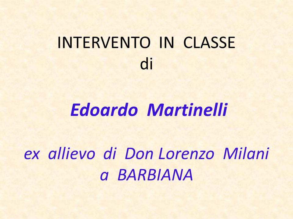 INTERVENTO IN CLASSE di Edoardo Martinelli ex allievo di Don Lorenzo Milani a BARBIANA