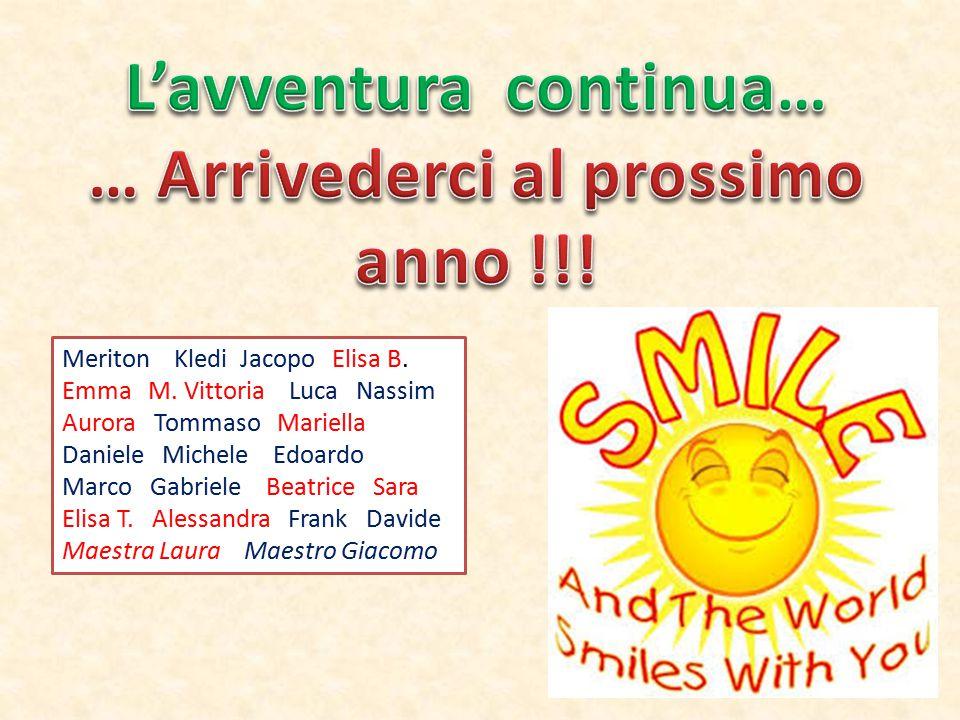 L'avventura continua… … Arrivederci al prossimo anno !!!