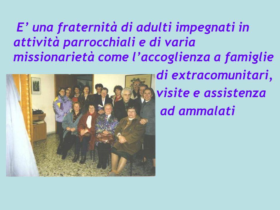 E' una fraternità di adulti impegnati in attività parrocchiali e di varia missionarietà come l'accoglienza a famiglie