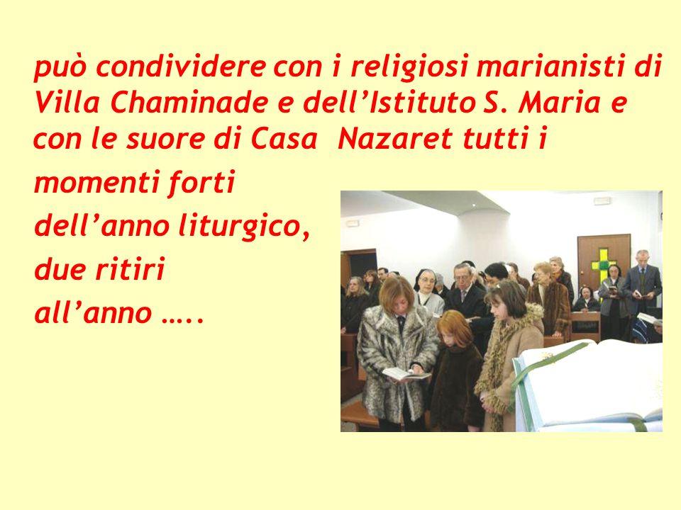 può condividere con i religiosi marianisti di Villa Chaminade e dell'Istituto S. Maria e con le suore di Casa Nazaret tutti i