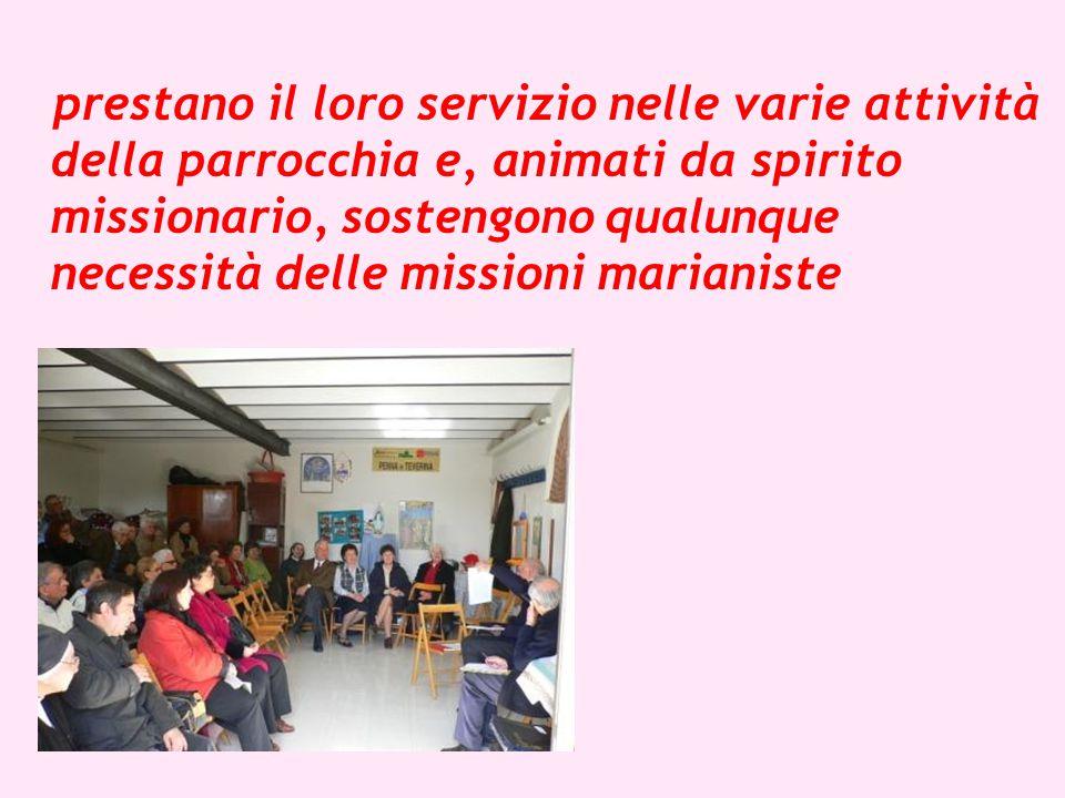 prestano il loro servizio nelle varie attività della parrocchia e, animati da spirito missionario, sostengono qualunque necessità delle missioni marianiste