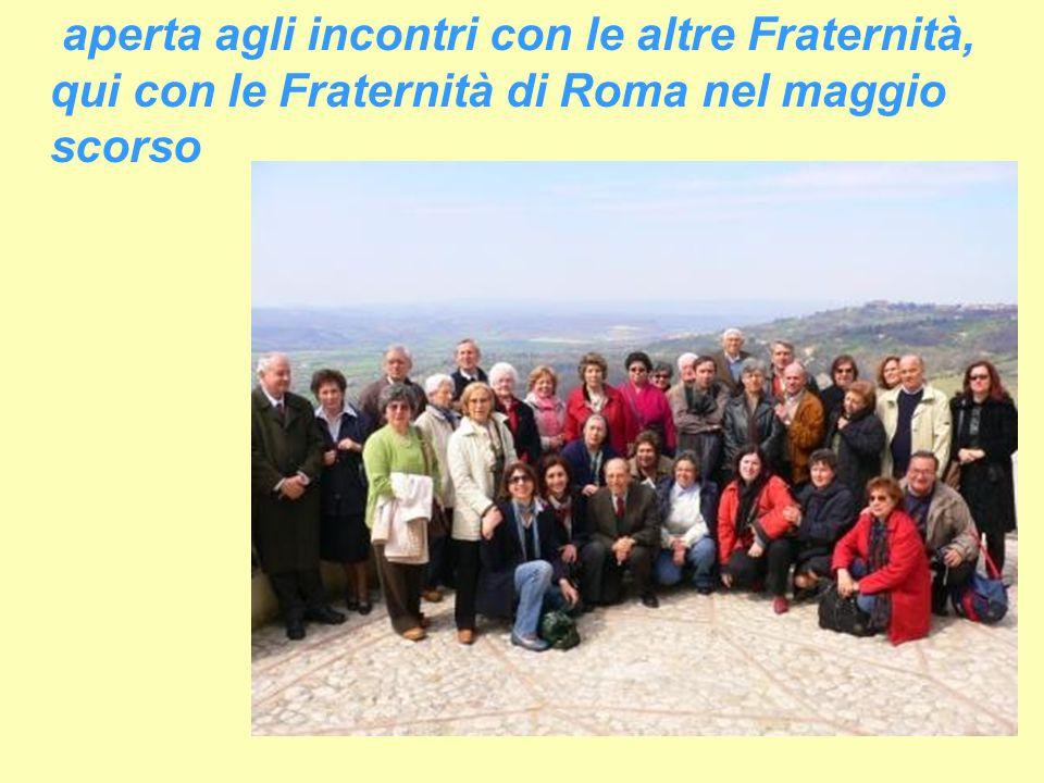 aperta agli incontri con le altre Fraternità, qui con le Fraternità di Roma nel maggio scorso