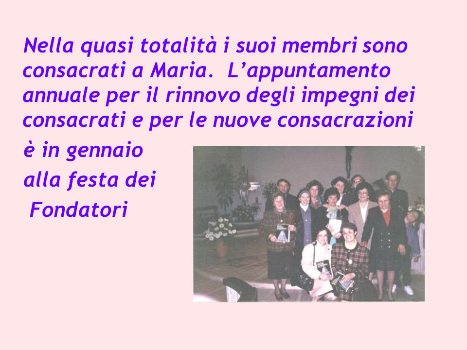 Nella quasi totalità i suoi membri sono consacrati a Maria