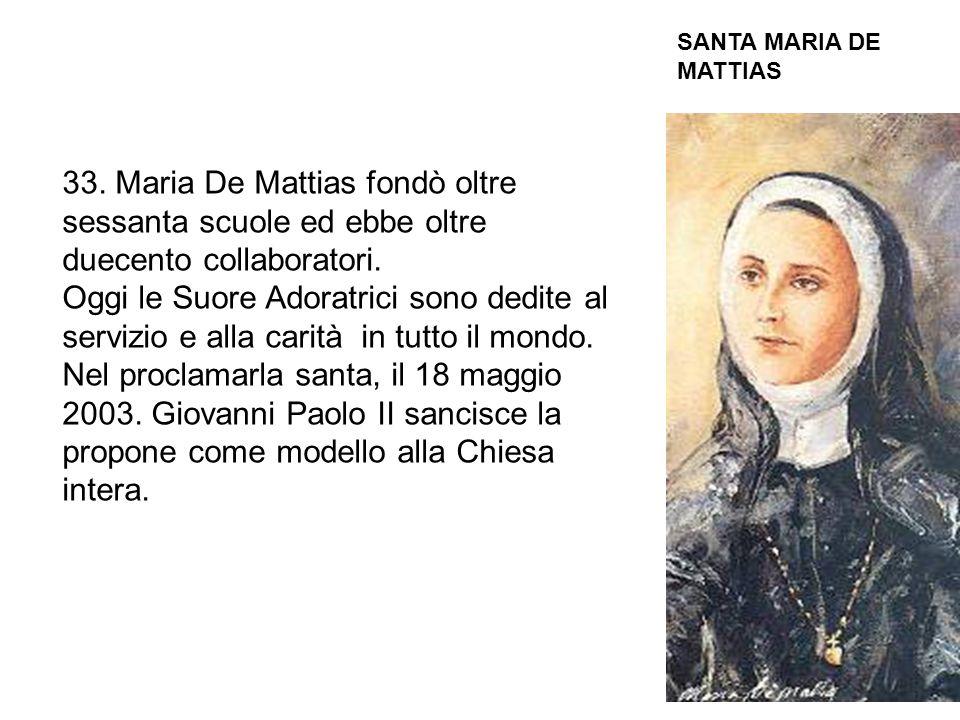 SANTA MARIA DE MATTIAS 33. Maria De Mattias fondò oltre sessanta scuole ed ebbe oltre duecento collaboratori.