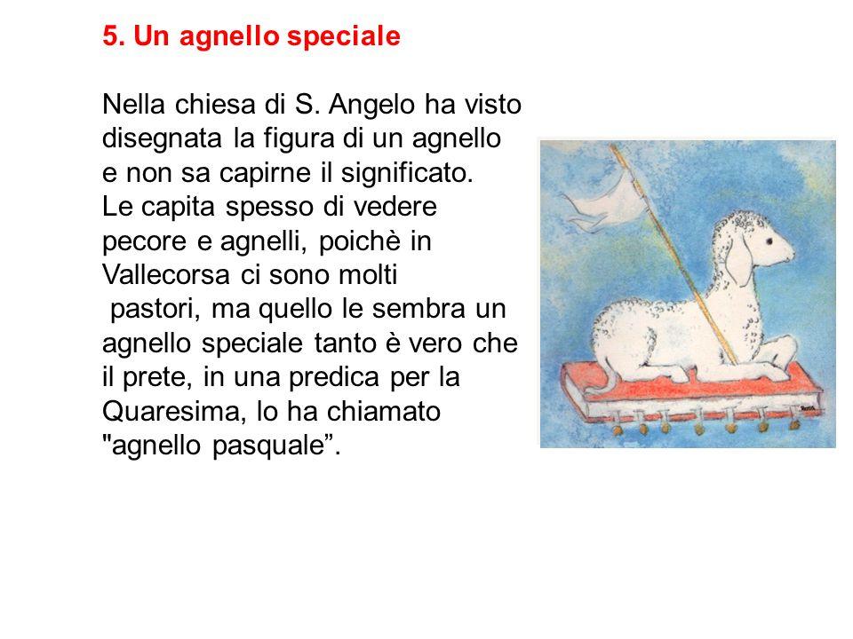 5. Un agnello speciale Nella chiesa di S. Angelo ha visto disegnata la figura di un agnello e non sa capirne il significato.
