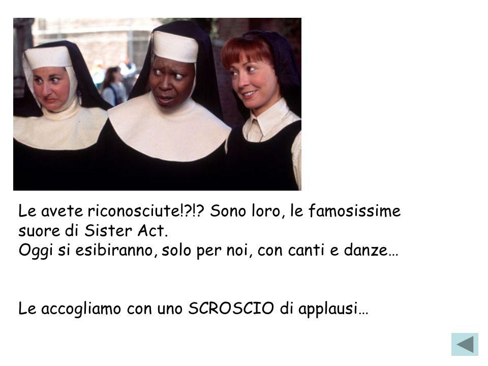 Le avete riconosciute! ! Sono loro, le famosissime suore di Sister Act.