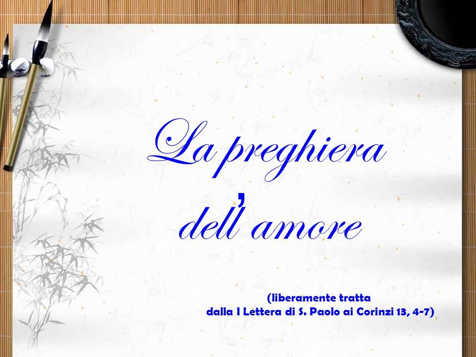 dalla I Lettera di S. Paolo ai Corinzi 13, 4-7)