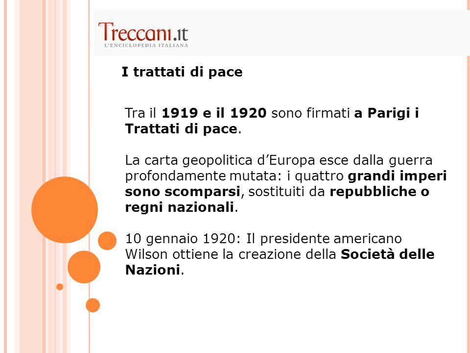 I trattati di pace Tra il 1919 e il 1920 sono firmati a Parigi i Trattati di pace.