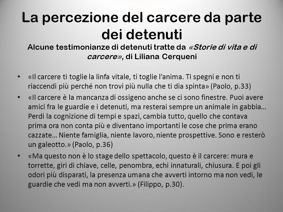 La percezione del carcere da parte dei detenuti Alcune testimonianze di detenuti tratte da «Storie di vita e di carcere», di Liliana Cerqueni