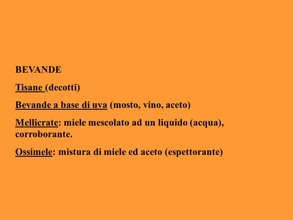 BEVANDE Tisane (decotti) Bevande a base di uva (mosto, vino, aceto) Mellicrate: miele mescolato ad un liquido (acqua), corroborante.
