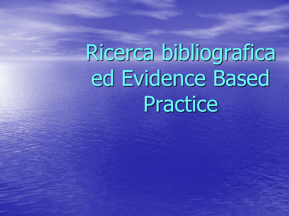 Ricerca bibliografica ed Evidence Based Practice