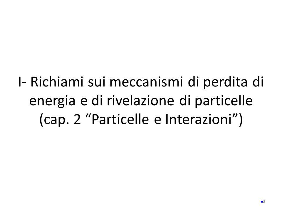 I- Richiami sui meccanismi di perdita di energia e di rivelazione di particelle (cap.