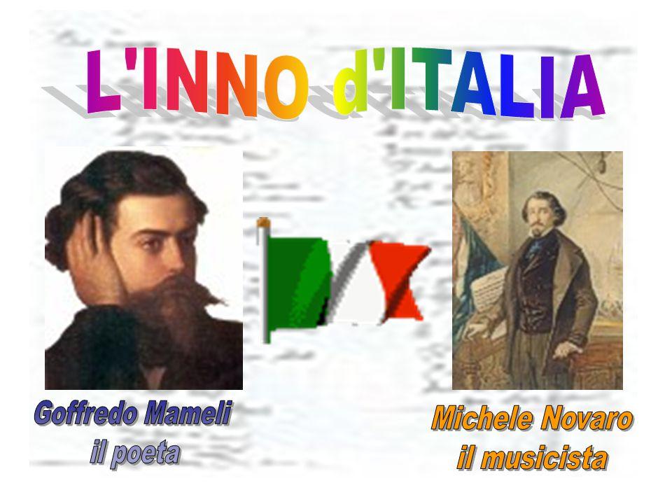 L INNO d ITALIA Goffredo Mameli il poeta Michele Novaro il musicista