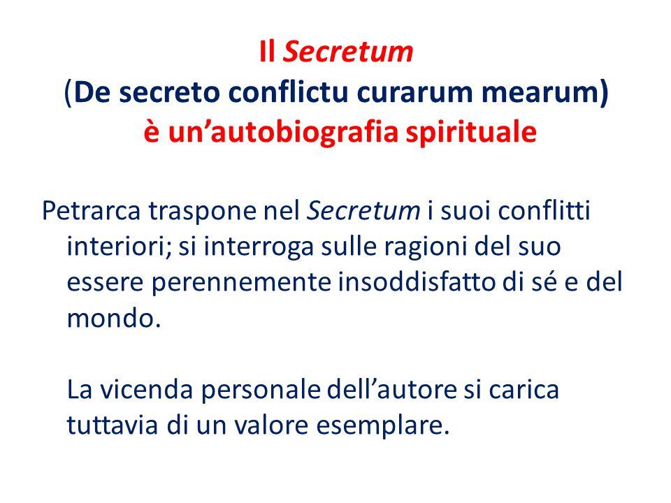 Il Secretum (De secreto conflictu curarum mearum) è un'autobiografia spirituale
