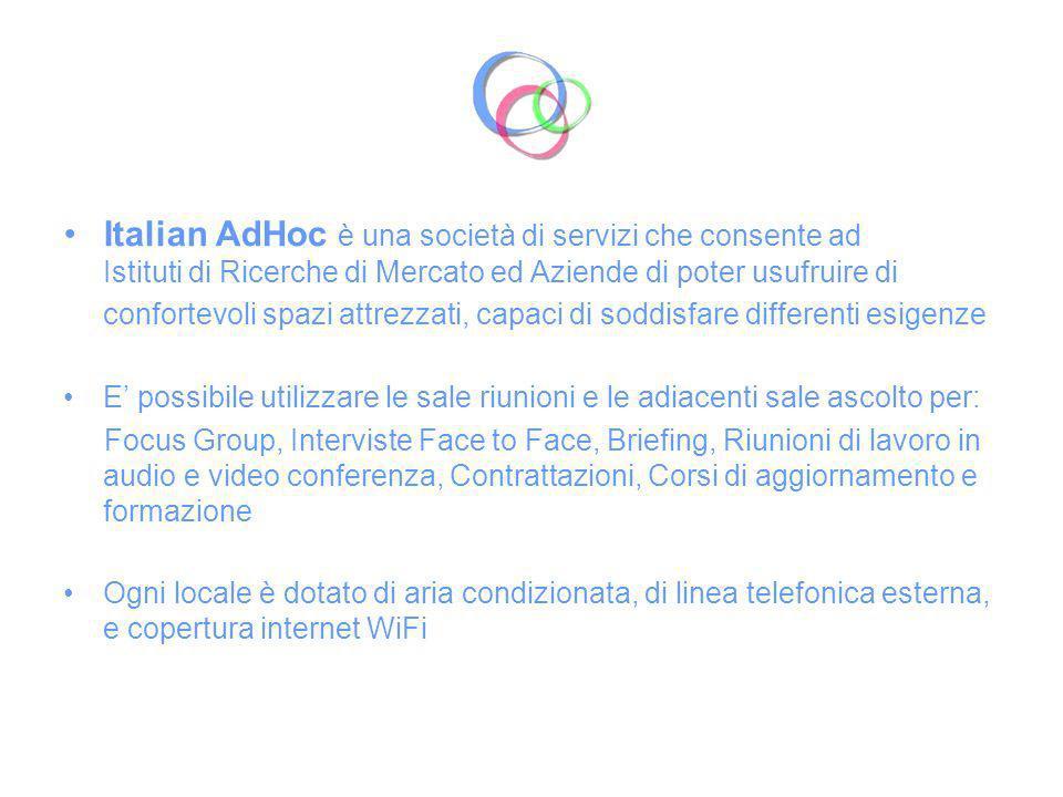 Italian AdHoc è una società di servizi che consente ad Istituti di Ricerche di Mercato ed Aziende di poter usufruire di confortevoli spazi attrezzati, capaci di soddisfare differenti esigenze
