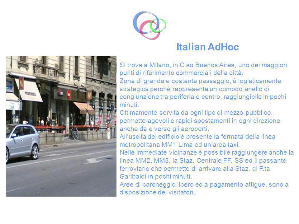 Italian AdHoc Si trova a Milano, in C.so Buenos Aires, uno dei maggiori punti di riferimento commerciali della città.