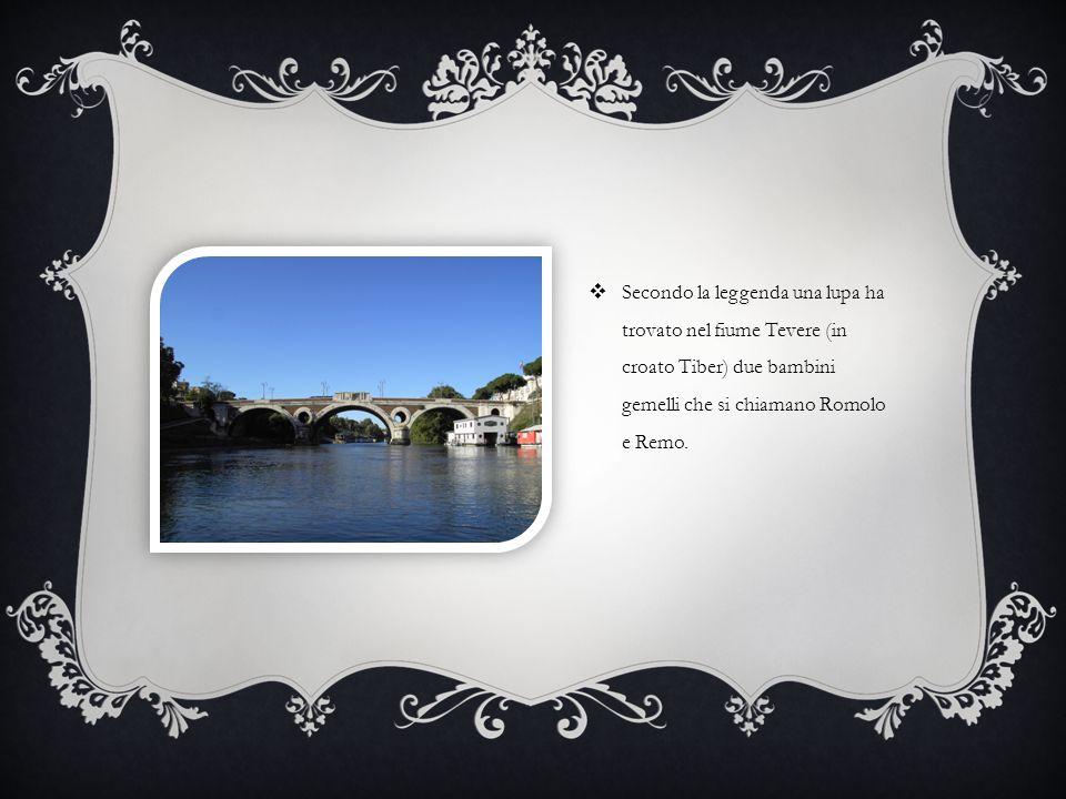 Secondo la leggenda una lupa ha trovato nel fiume Tevere (in croato Tiber) due bambini gemelli che si chiamano Romolo e Remo.
