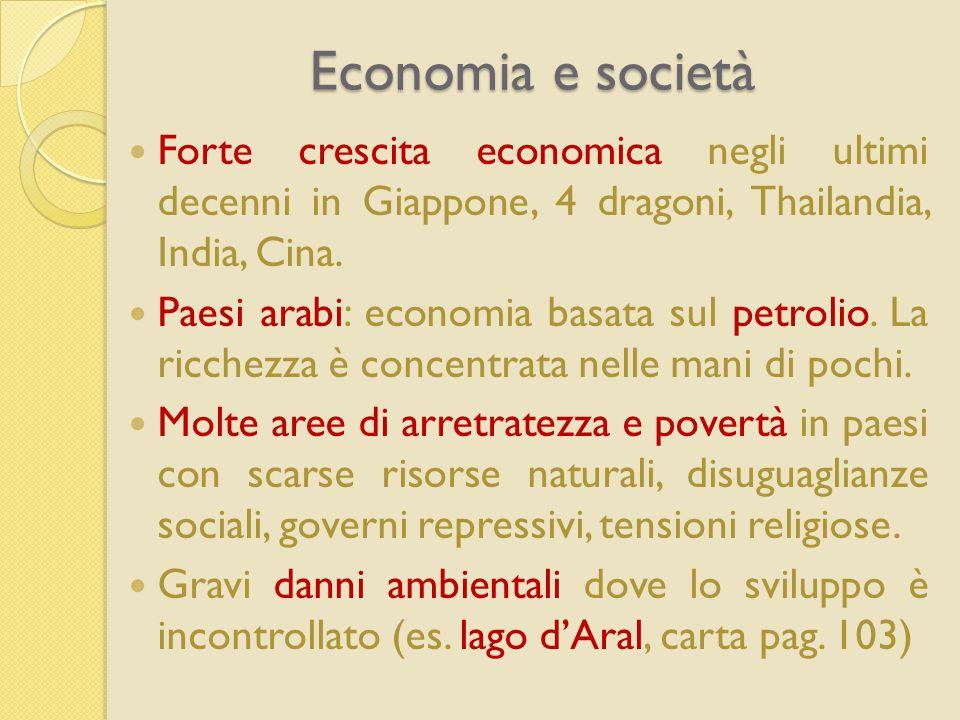 Economia e società Forte crescita economica negli ultimi decenni in Giappone, 4 dragoni, Thailandia, India, Cina.