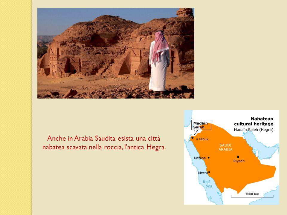 Anche in Arabia Saudita esista una città nabatea scavata nella roccia, l'antica Hegra.