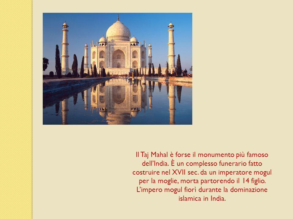Il Taj Mahal è forse il monumento più famoso