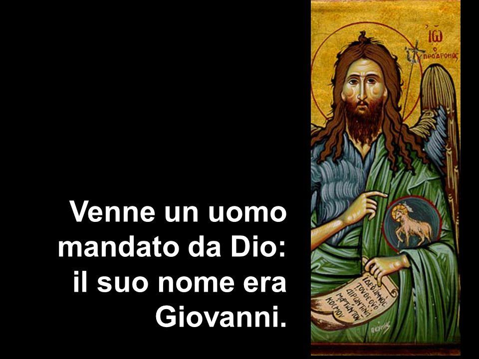 Venne un uomo mandato da Dio: il suo nome era Giovanni.