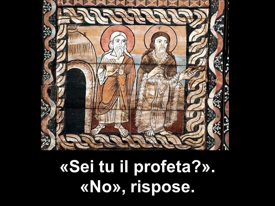 «Sei tu il profeta ». «No», rispose.